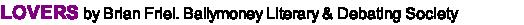 LOVERS by Brian Friel. Ballymoney Literary & Debating Society