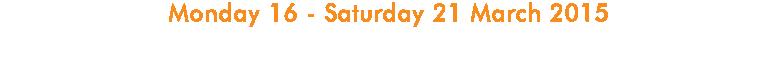 Monday 16 - Saturday 21 March 2015 8:00 pm (7:30 pm on Saturday)