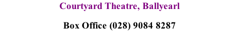 Courtyard Theatre, Ballyearl Box Office (028) 9084 8287