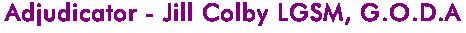 Adjudicator - Jill Colby LGSM, G.O.D.A
