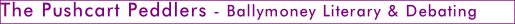 The Pushcart Peddlers - Ballymoney Literary & Debating Society