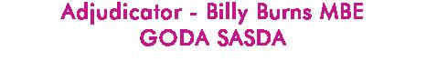 Adjudicator - Billy Burns MBE GODA SASDA