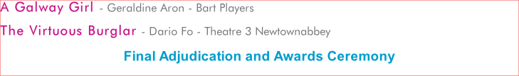 A Galway Girl - Geraldine Aron - Bart Players The Virtuous Burglar - Dario Fo - Theatre 3 Newtownabbey Final Adjudication and Awards Ceremony