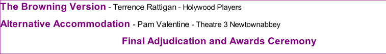 The Browning Version - Terrence Rattigan - Holywood Players Alternative Accommodation - Pam Valentine - Theatre 3 Newtownabbey  Final Adjudication and Awards Ceremony