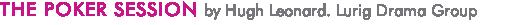 THE POKER SESSION by Hugh Leonard. Lurig Drama Group